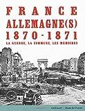 France-Allemagne(s), 1870-1871 - La guerre, la Commune, les mémoires
