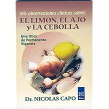 Mis observaciones clinicas sobre el limon, el ajo y la cebolla/ My Clinical Observations of Lemon, Garlic and Onion: Una obra de permanente vigencia / A work of permanent vigilence