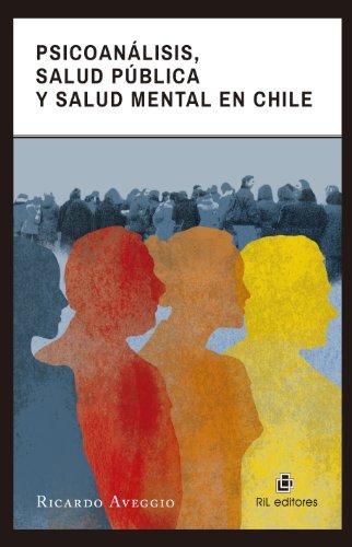 Psicoanálisis, salud pública y salud mental en Chile por Ricardo Aveggio