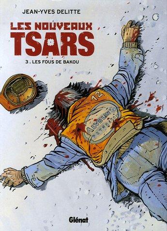Les nouveaux tsars, Tome 3 : Les Fous de Bakou