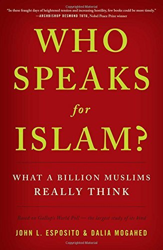 Who Speaks for Islam?: What a Billion Muslims Really Think by John L. Esposito (25-Feb-2008) Hardcover