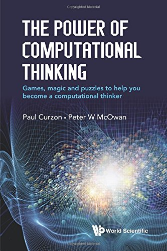 Power Of Computational Thinking, The: Games, Magic And Puzzles To Help You Become A Computational Thinker por Peter William Mcowan