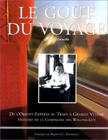 Le goût du voyage. De l'Orient-Express au Train à Grande Vitesse, Histoire de la Compagnie des Wagons-Lits