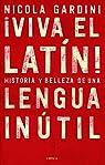 ¡Viva el latín!: Historias y belleza de una lengua inútil par Gardini