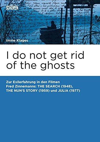 I do not get rid of the ghosts.: Zur Exilerfahrung in den Filmen Fred Zinnemanns: THE SEARCH (1948), THE NUN'S STORY (1959) und JULIA (1977) (Marburger Schriften zur Medienforschung)