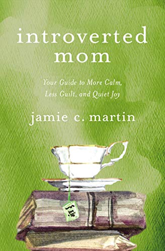 Introverted Mom: Your Guide to More Calm, Less Guilt, and Quiet Joy (English Edition)