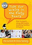 Talk for Writing in the Early Years: How to teach story and rhyme, involving families 2-5 years by Pie Corbett (2016-02-29)