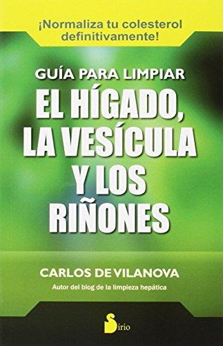 GUIA PARA LIMPIAR EL HIGADO, LA VESICULA: Y LOS RIÑONES (2015)