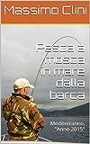 """Pesca a mosca in mare dalla barca: Mediterraneo. """"Anno 2015"""" (Manuali di pesca a mosca Vol. 2)"""