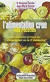 L'alimentation crue : 400 recettes - Une application pratique deL'alimentation ou la 3e médecine
