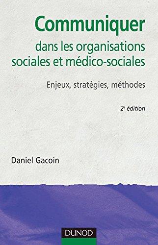 Communiquer dans les organisations sociales et médico-sociales - 2ème édition: Enjeux, stratégies, méthodes
