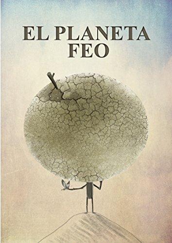 El Planeta Feo: Cuentos Infantiles Ilustrados por José Manuel García Arranz