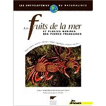 LES FRUITS DE LA MER ET PLANTES MARINES DES PECHES FRANÇAISES. Algues, plantes marines, éponges, coraux, coquillages, crustacés, oursins...