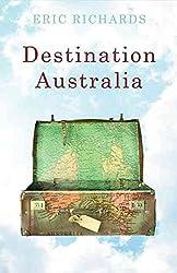 [(Destination Australia : Migration to Australia Since 1901)] [By (author) Eric Richards] published on (September, 2008)