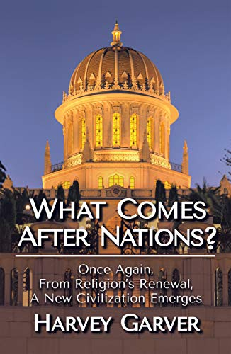 What Comes After Nations?: Once Again from Religion's Renewal, a New Civilization Emerges (English Edition) por Harvey Garver