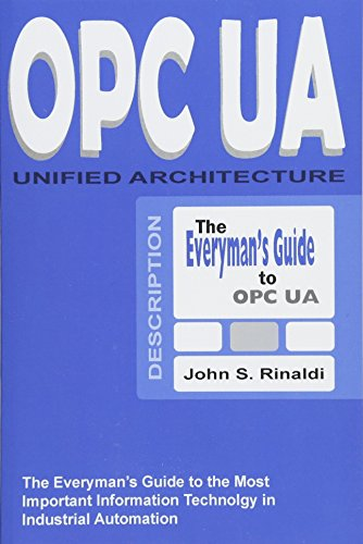 OPC UA - Unified Architecture: The Everyman's Guide to the Most Important Information Technology in Industrial Automation por John S Rinaldi