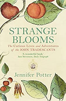 Strange Blooms: The Curious Lives and Adventures of the John Tradescants (English Edition) par [Potter, Jennifer]