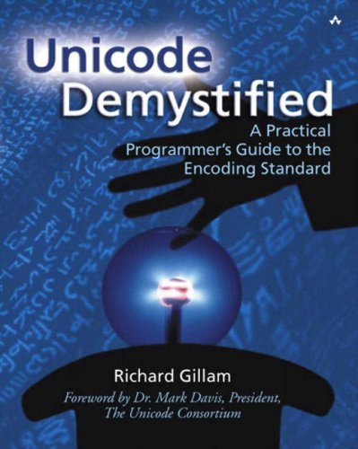 Unicode Demystified: A Practical Programmer's Guide to the Encoding Standard por Richard Gillam