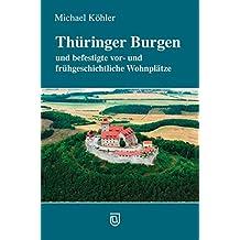 Thüringer Burgen: und befestigte vor- und frühgeschichtliche Wohnplätze