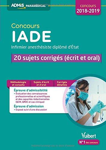 Concours IADE - 20 sujets corrigés (écrit et oral) - Concours 2018-2019 - Infirmier anesthésiste diplômé d'État