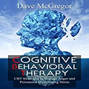 Cognitive Behavioral Therapy: CBT Strategies to Manage Anger and Persuasion of Overcoming Stress