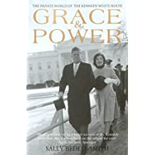 Grace & Power: The Private World of the Kennedy White House by Sally Bedell Smith (2013-09-05)