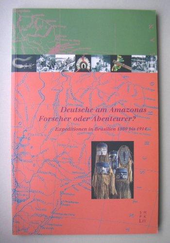 Deutsche am Amazonas - Forscher oder Abenteurer?: Expeditionen in Brasilien 1800 bis 1914 (Livre en allemand)