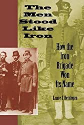 The Men Stood Like Iron: How the Iron Brigade Won Its Name by Lance J. Herdegen (2005-09-21)