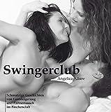 Swingerclub. Schmutzige Geschichten von Luststeigerung und Partnertausch im Pärchenclub. 1 Audio-CD - Angelica Allure