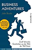 Business Adventures: Zwölf lehrreiche Geschichten aus der Welt der Wall Street