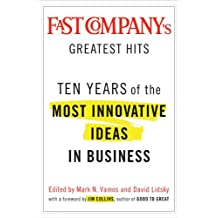 Fast Company's Greatest Hits: Ten Years of the Most Innovative Ideas in Business