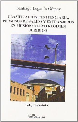 Clasificación penitenciaria, permisos de salida y extranjeros en prisión. Nuevo régimen jurídico por Santiago Leganés Gómez