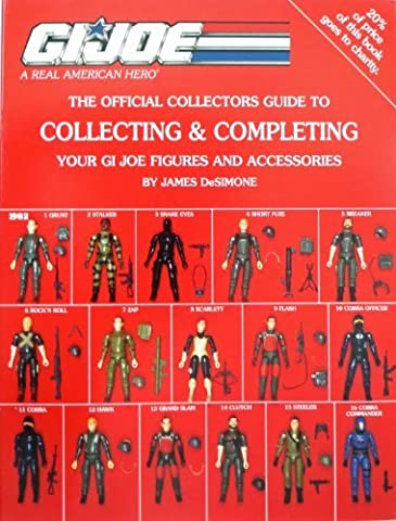The Official G. I. Joe Collectors Guide to Collecting & Completing your GI Joe Figures & Accessories by James Desimone (Gi Joe Collectors Club)