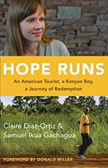 Hope Runs: An American Tourist, a Kenyan Boy, a Journey of Redemption by [Diaz-Ortiz, Claire, Gachagua, Samuel Ikua]