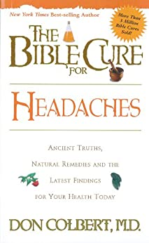 The Bible Cure for Headaches: Ancient Truths, Natural Remedies and the Latest Findings for Your Health Today par [Colbert, Don]