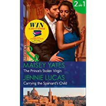 The Prince's Stolen Virgin: The Prince's Stolen Virgin (Once Upon a Seduction..., Book 2) / Carrying the Spaniard's Child (Secret Heirs of Billionaires, Book 10)