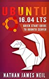 Ubuntu 16.04 LTS: Quick Start Guide to Ubuntu Server (English Edition)