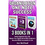 Organization: One Note: Success: 3 Books in 1: Easily Organize Your Life, Master Your Digital World With OneNote & Become Wildly Successful In Life (Organize ... Tips Hacks In This Book) (English Edition)
