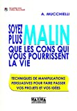 Telecharger Livres Soyez plus malin que les cons qui vous pourrissent la vie Techniques de manipulation persuasives pour faire passer vos projets et vos idees (PDF,EPUB,MOBI) gratuits en Francaise