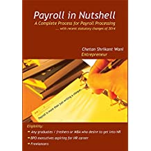 Payroll Processing In Nutshell - 2017 (Updated): Complete handbook for Payroll Processing