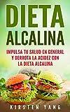 Dieta Alcalina: Impulsa Tu Salud en General y Derrota la Acidez con la Dieta Alcalina (Alkaline Diet en Español/ Alkaline Diet in Spanish)
