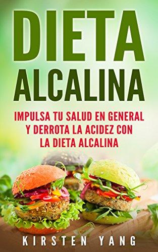 Dieta Alcalina: Impulsa Tu Salud en General y Derrota la Acidez con la Dieta Alcalina (Alkaline Diet en Español/ Alkaline Diet in Spanish) por Kirsten Yang