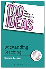 100 Ideas for Primary Teachers: Outstanding Teaching (100 Ideas for Teachers)