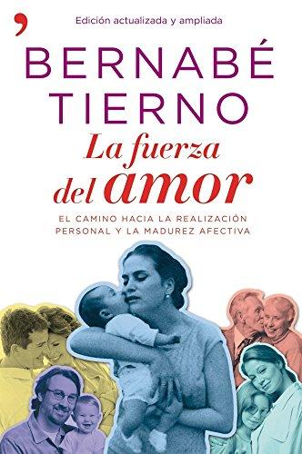 La fuerza del amor: El camino hacia la realización personal y la madurez afectiva por Bernabé Tierno