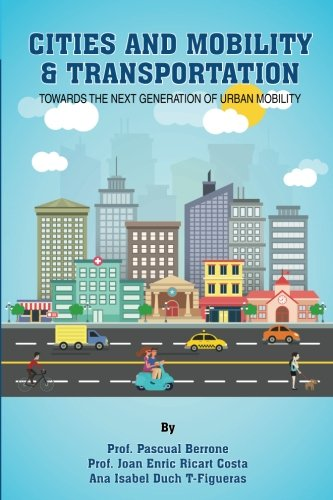 Cities and Mobility & Transportation: Towards the next generation of urban mobility: Volume 2 (IESE CITIES IN MOTION: International urban best practices book series) por Pascual Berrone