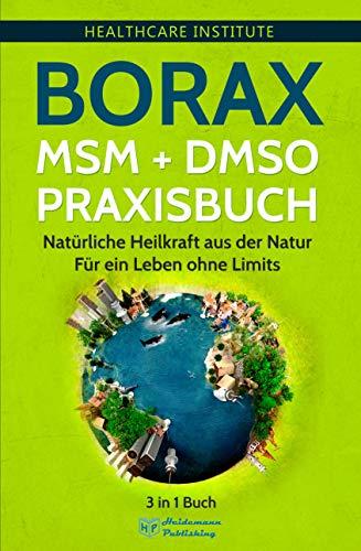 Borax | MSM | DMSO Praxisbuch: 3 in 1 Buch - Natürliche Heilkraft aus der Natur. Für ein Leben ohne Limits! (Kindle-bücher Medizin)