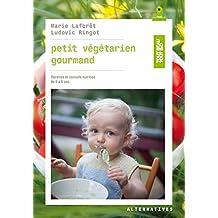 Petit végétarien gourmand: Recettes et conseils en nutrition de 0 à 6 ans