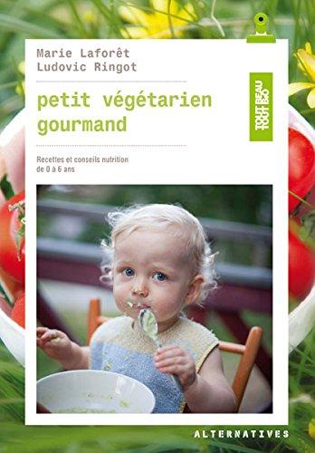 Petit végétarien gourmand: Recettes et conseils en nutrition de 0 à 6 ans par Marie Laforêt