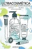 Ultracosmética: Manual de belleza para curiosos, entendidos y beauty freaks