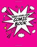MAKE-YOUR-OWN COMIC BOOK: Create Your Own Graphic Novel for Kids! Blank Comic Strips to Draw and Write Your Own Cartoons